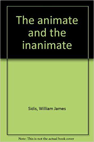 The animate and the inanimate: William James Sidis: Amazon.com: Books
