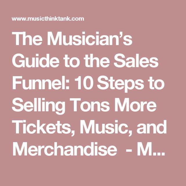 The Musician's Guide to the Sales Funnel: 10 Steps to Selling Tons More Tickets, Music, and Merchandise - MTT - Music Think Tank