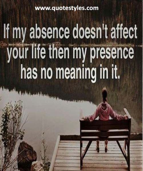 Presence has no meaning in it- Friendship Quotes