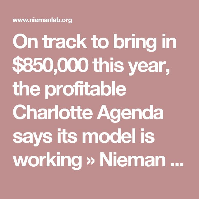 On track to bring in $850,000 this year, the profitable Charlotte Agenda says its model is working » Nieman Journalism Lab