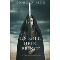 Knight, Heir, Prince (Of Crowns and Glory—Book 3) by Morgan Rice