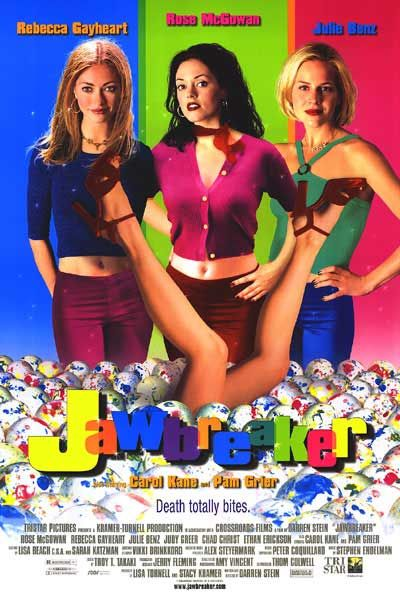 Jawbreaker. a great dark comedy, before Rose McGowan's face got all creepy from plastic surgery.