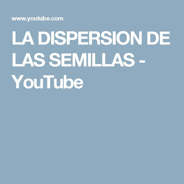 LA DISPERSION DE LAS SEMILLAS - YouTube