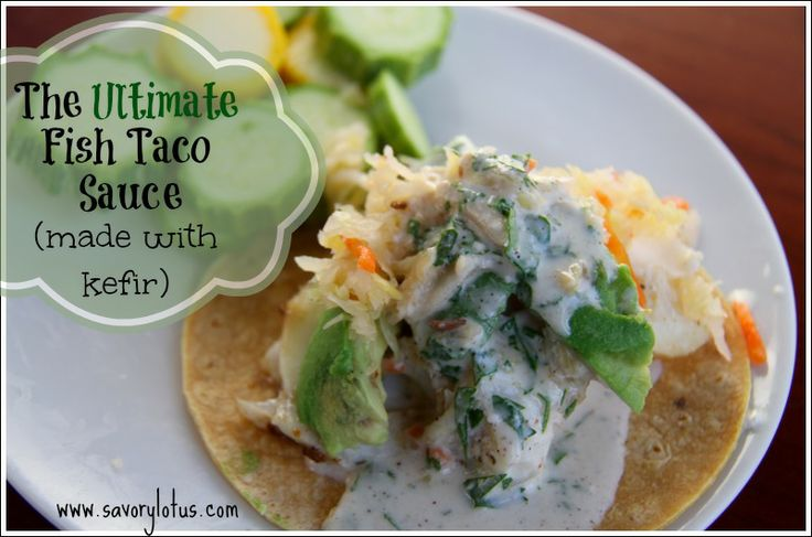 Check out the ultimate fish taco sauce made with kefir for Greek yogurt fish taco sauce