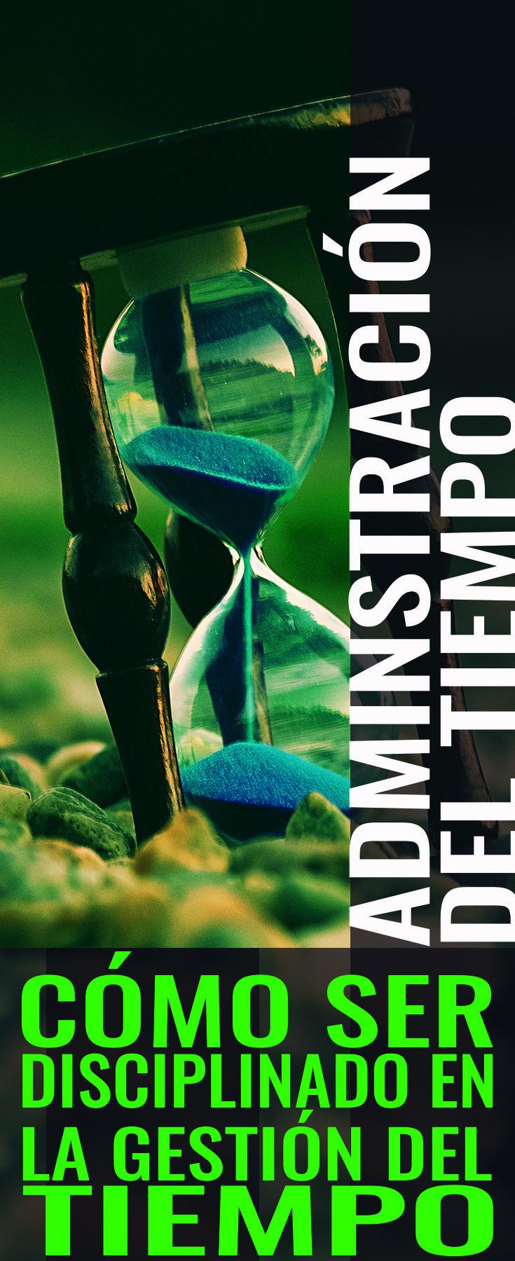 Administración del Tiempo (efectiva) Cómo ser disciplinado en la gestión del tiempo.  administracion del tiempo, como aprovechar el tiempo, como organizar el tiempo, como organizar mi tiempo, como ser disciplinado, como ser mas productivo, disciplina, eficiencia, gestion de tiempo, gestion del tiempo, organizacion del tiempo, procrastinar, productividad, productividad en el trabajo