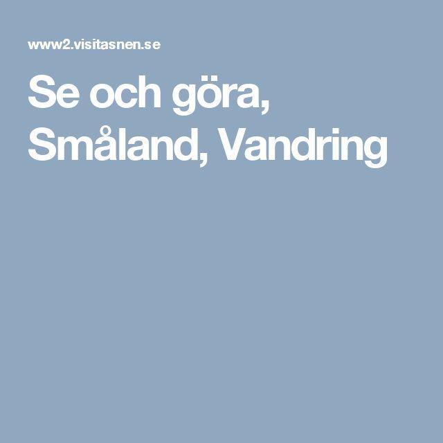 Se och göra, Småland, Vandring