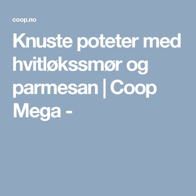 Knuste poteter med hvitløkssmør og parmesan | Coop Mega -