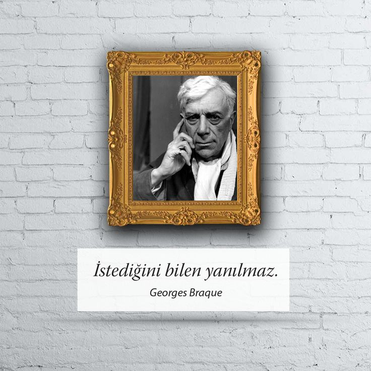 İstediğini bilen yanılmaz. Georges Braque
