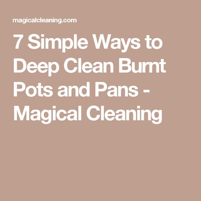7 Simple Ways to Deep Clean Burnt Pots and Pans - Magical Cleaning