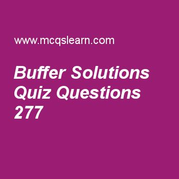 Learn quiz on buffer solutions, A level chemistry quiz 277 to practice. Free chemistry MCQs questions and answers to learn buffer solutions MCQs with answers. Practice MCQs to test knowledge on buffer solutions, intermolecular forces in chemistry, physical properties of group vii elements, acid base equilibria, acidity of carboxylic acids worksheets.  Free buffer solutions worksheet has multiple choice quiz questions as excessive addition of acid or alkalis cannot be handled by, answer key…