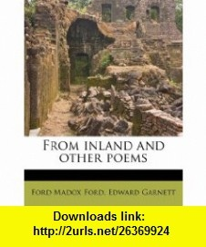 From inland and other poems (9781178714838) Ford Madox Ford, Edward Garnett , ISBN-10: 1178714837  , ISBN-13: 978-1178714838 ,  , tutorials , pdf , ebook , torrent , downloads , rapidshare , filesonic , hotfile , megaupload , fileserve
