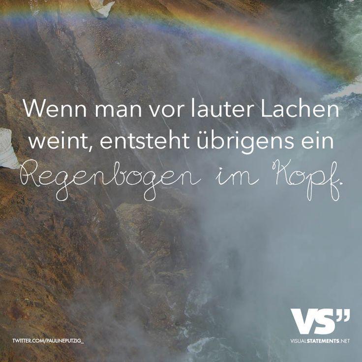 Wen man vor lauter lachen weint, entsteht uebrigens ein Regenbogen im Kopf.