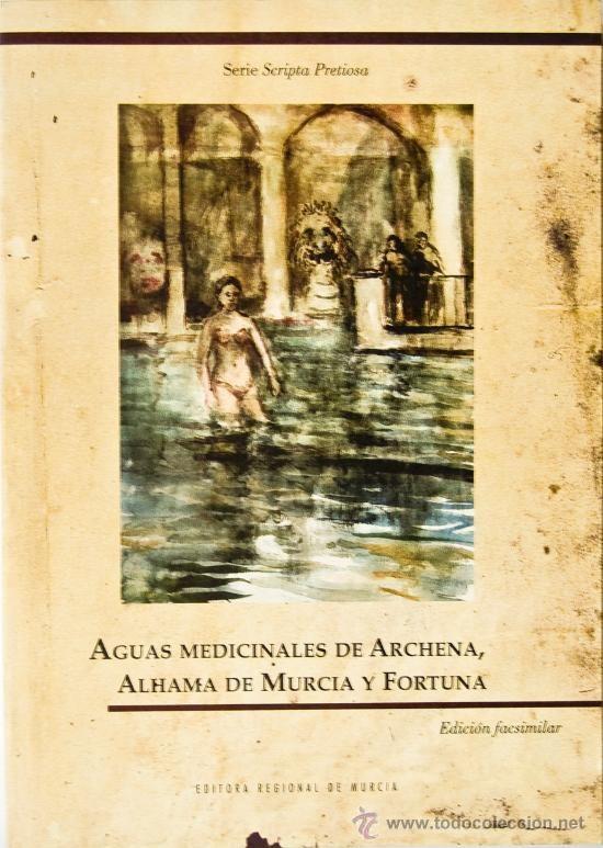 Las aguas medicinales de Archena, Alhama de Murcia y Fortuna      / [Introducción, Juan González Castaño].-- Ed. facs.-- Murcia :      Editora Regional de Murcia, 2002. 39(MU) AGU agu