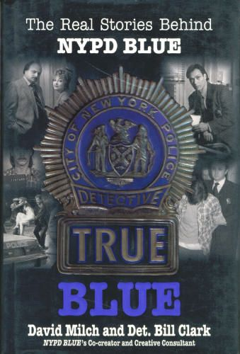 True Blue: The Real Stories Behind NYPD Blue: David Milch, Bill Clark: 9780688140816: Amazon.com: Books