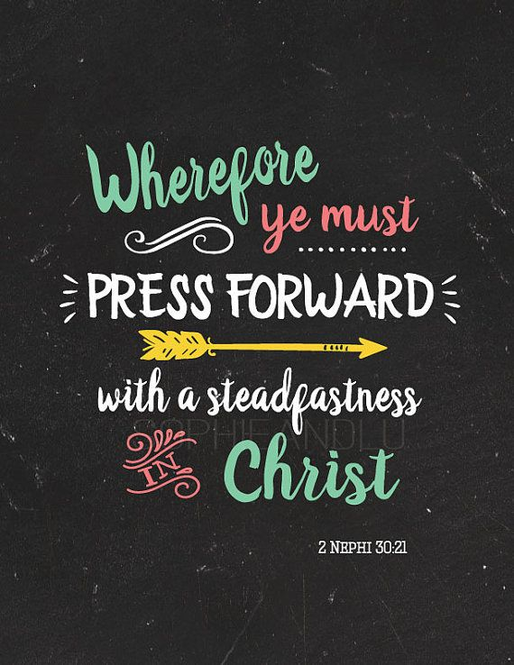 Press Forward with a Steadfastness in Christ LDS by sophieandlu