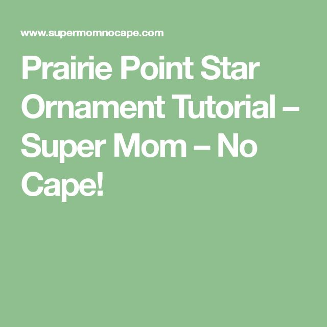 Prairie Point Star Ornament Tutorial – Super Mom – No Cape!
