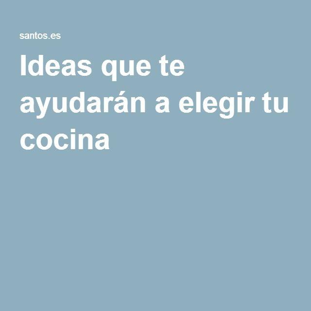 Ideas que te ayudarán a elegir tu cocina