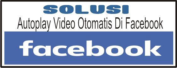 Solusi AutoPlay Video Otomatis Di Facebook ~ Paja Tapuih