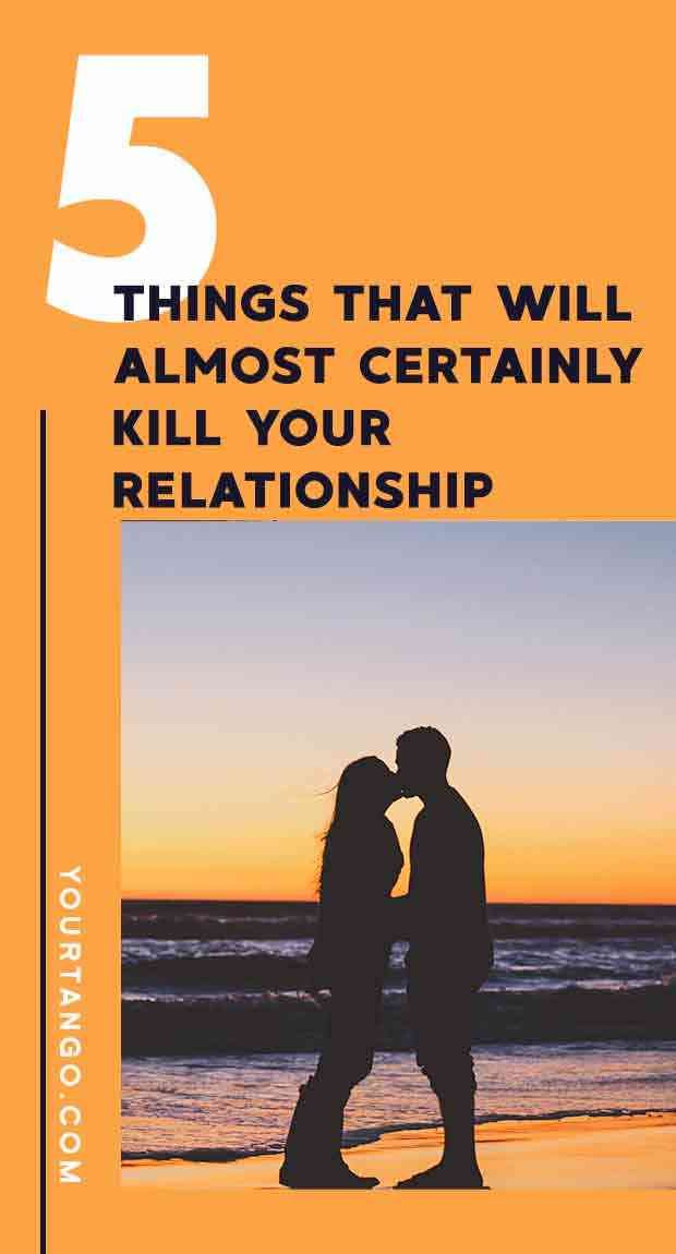5 Things That Will Almost Certainly Kill Your Relationship (Unless You Stop Now)