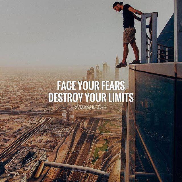 Face your fears destroy your limits.