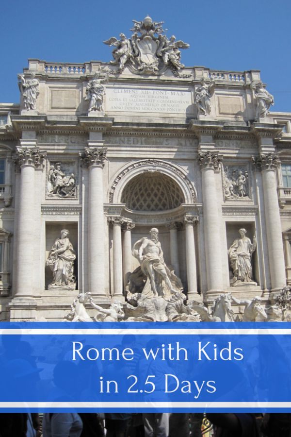 An outline of what to see and do as well as tips for making the most of a short family visit to Rome, Italy