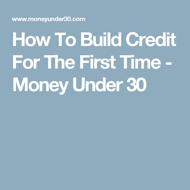 How To Build Credit For The First Time - Money Under 30