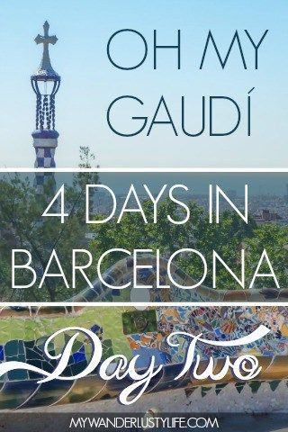 4 Days in Barcelona: Day 2 // Oh My Gaudí – My Wanderlusty Life
