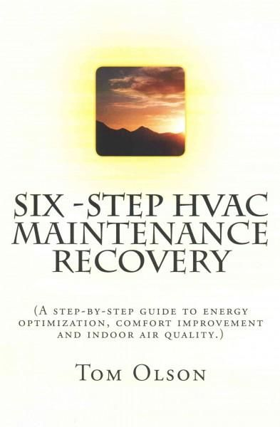 Six-Step Hvac Maintenance Recovery: A Step-by-step Guide to Energy Optimization, Comfort Improvement and Indoor A...