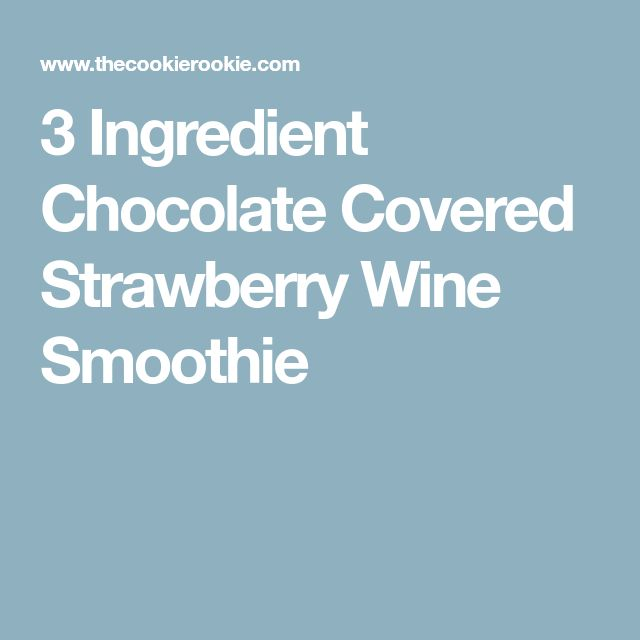 3 Ingredient Chocolate Covered Strawberry Wine Smoothie