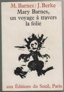 Mary Barnes : Mary Barnes, un voyage à travers la folie. - Editions du Seuil.