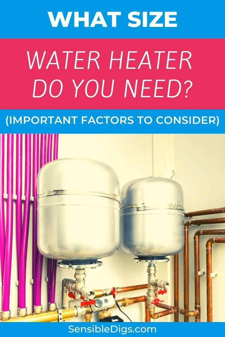 What Size Water Heater Do You Need Comprehensive Guide In 2020 With Images Water Heater Heater Water Heating