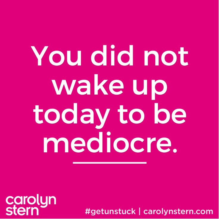 You did not wake up today to be mediocre...