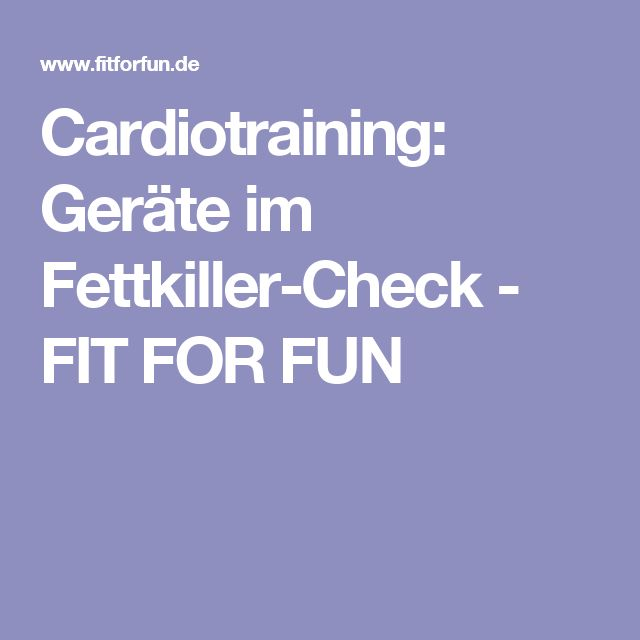 Cardiotraining:  Geräte im Fettkiller-Check - FIT FOR FUN