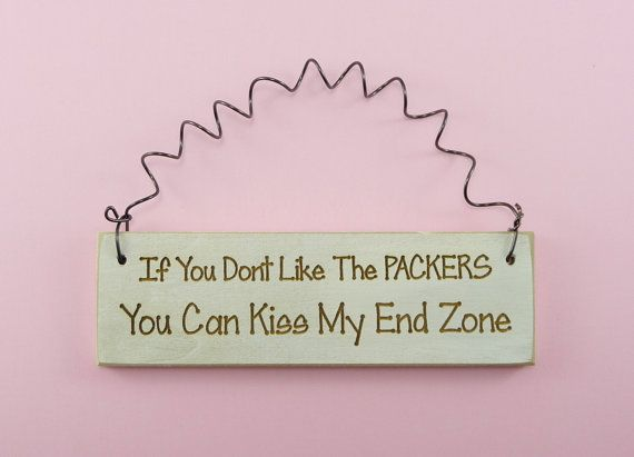 MINI SIGN If You Dont Like The PACKERS You Can Kiss My End Zone - Humorous Cute Funny Home Decor Handpainted Laser Engraved Green Bay Fans on Etsy, $6.95