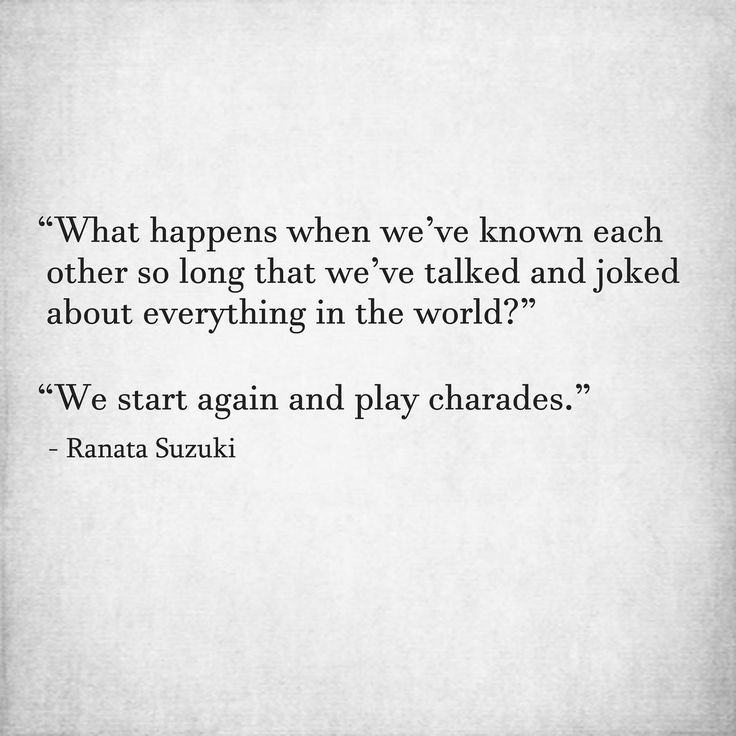 """""""What happens when we've known each other so long that we've talked and joked about everything in the world?"""" - """"We start again and play charades."""" - Ranata Suzuki * lost, love, sweet, relationship, beautiful, words, quotes, story, quote, romantic, amour, paramour, lust, desire, lover, partner, husband, wife, marriage, relationship, funny, passion, romanticism, longing, devotion, love, poetry, distance * pinterest.com/ranatasuzuki -*-Dating & Relationship: https://tpv.sr/1QoBwR5/"""