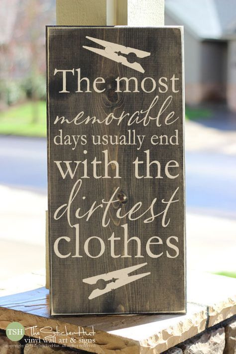 The Most Memorable Days Usually End With The Dirtiest Clothes • Laundry Room Decor Wood Sign Quote Saying Distressed Wooden Sign S50 by thestickerhut on Etsy https://www.etsy.com/listing/212492907/the-most-memorable-days-usually-end-with