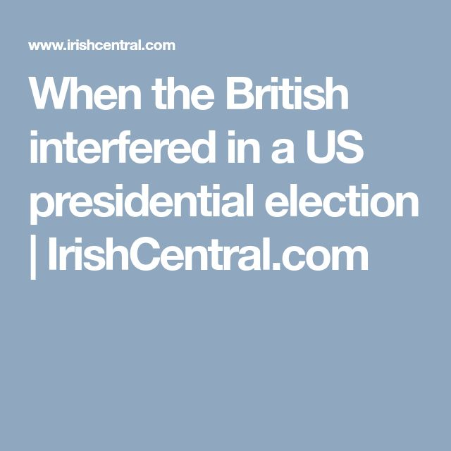 When the British interfered in a US presidential election   IrishCentral.com