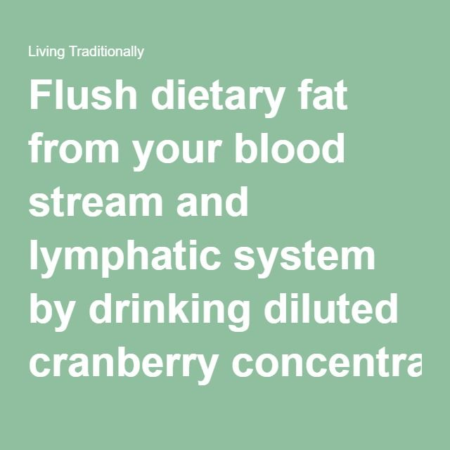 Flush dietary fat from your blood stream and lymphatic system by drinking diluted cranberry concentrate - Living Traditionally