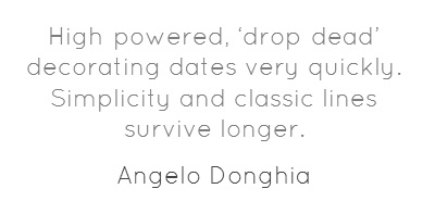 """#QOTD: Angelo Donghia once said, """"High-powered, 'drop-dead' decorating dates very quickly. Simplicity and classic lines survive longer."""""""