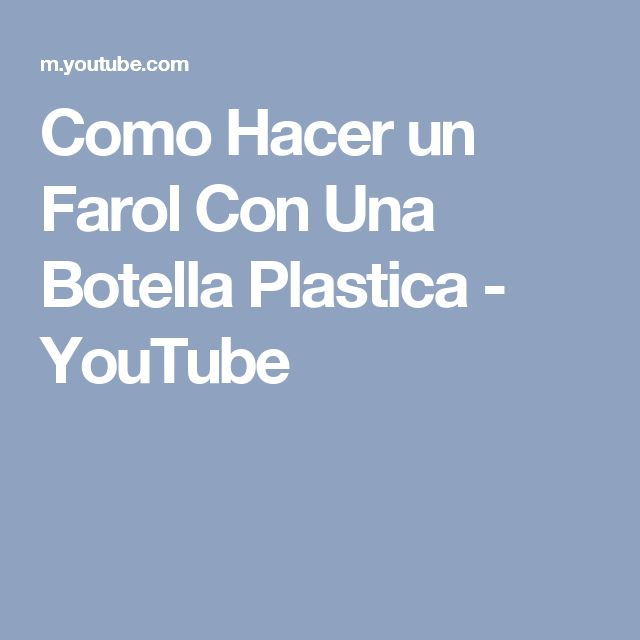 Como Hacer un Farol Con Una Botella Plastica - YouTube