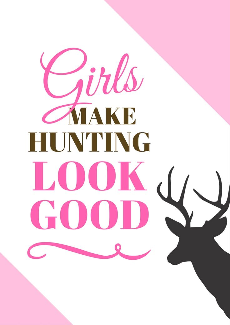 Hunting Printables  Girls Make Hunting Look Good!  Let's just face it guys, Girls really do make hunting look a lot better    Hang this on your wall and show that you are a supporter of women who hunt.