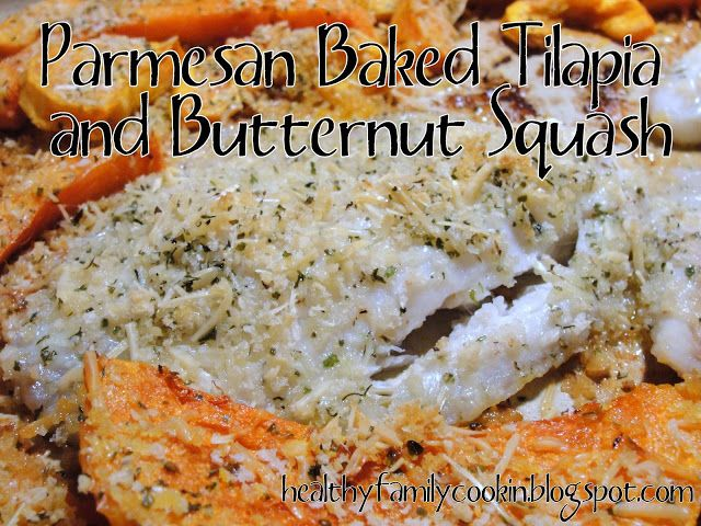 Tasty! Healthy Family Cookin': Parmesan Baked Tilapia and Butternut Squash