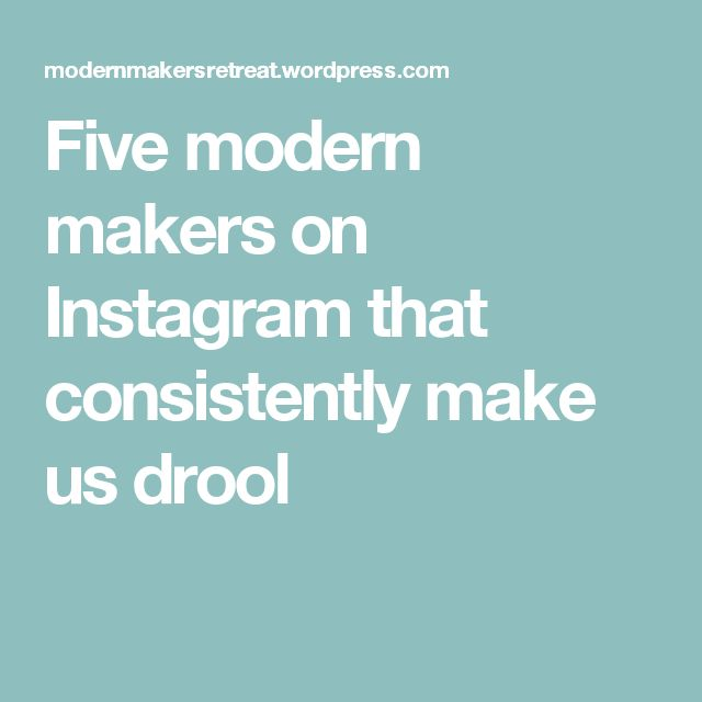 Five modern makers on Instagram that consistently make us drool