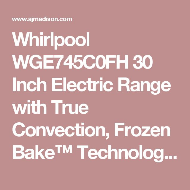 Whirlpool WGE745C0FH 30 Inch Electric Range with True Convection, Frozen Bake™ Technology, FlexHeat™ Triple Radiant Element, 6.7 cu. ft. Oven Capacity, 5 Element Ceramic Glass Cooktop, Dual Ovens, SteamClean Option and Rapid Pre-Heat: White Ice
