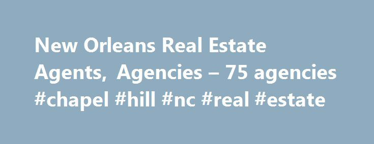 New Orleans Real Estate Agents, Agencies – 75 agencies #chapel #hill #nc #real #estate http://england.remmont.com/new-orleans-real-estate-agents-agencies-75-agencies-chapel-hill-nc-real-estate/  #new orleans real estate # New Orleans Real Estate Real Estate Agents Real Estate Agencies ABEK Real Estate – Slidell – Beth Kobeszko is serving buyers and sellers in St. Tammany Parish. If you are planning to move to Slidell, please take advantage of Beth s prompt and personalized relocation help…