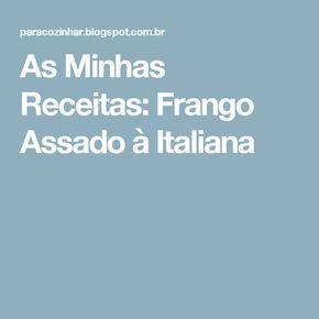 As Minhas Receitas: Frango Assado à Italiana