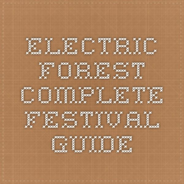 Electric Forest Complete Festival Guide