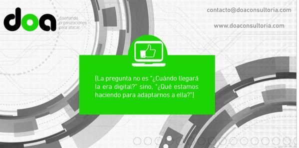"""DIGITAL Y WEB Elaboración de Páginas Web, Estrategias de Optimización SEO y Manejo de Redes Sociales.  [La pregunta no es """"¿Cuándo llegará la era digital?"""" sino, """"¿Qué estamos haciendo para adaptarnos a ella?""""]  http://www.doaconsultoria.com/#!digital-y-web/klgz3"""
