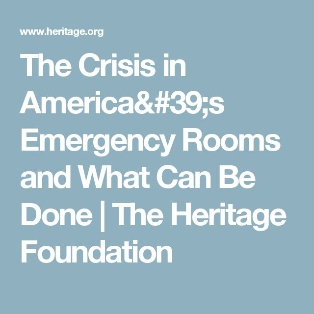 The Crisis in America's Emergency Rooms and What Can Be Done | The Heritage Foundation