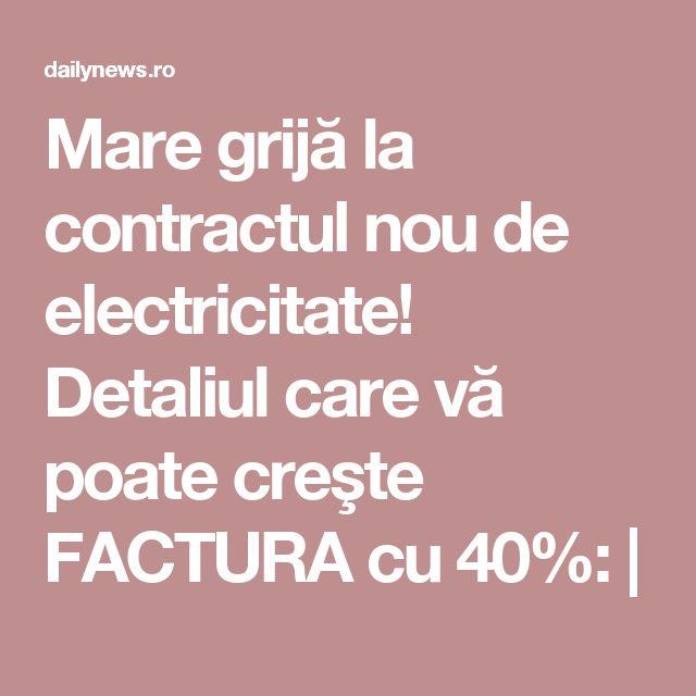 Mare grijă la contractul nou de electricitate! Detaliul care vă poate creşte FACTURA cu 40%: |